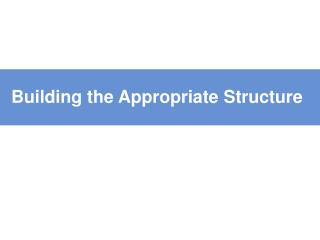 Building the Appropriate Structure