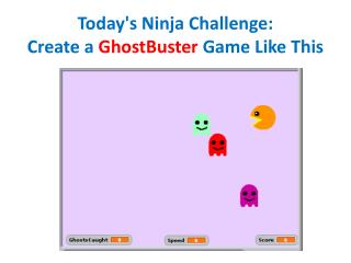 Today's Ninja Challenge: Create a  GhostBuster  Game Like This