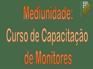 Mediunidade: Curso de Capacitação  de Monitores