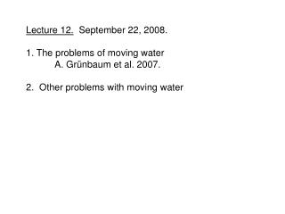 Lecture 12.   September 22, 2008. 1. The problems of moving water 	A. Gr �nbaum et al. 2007.