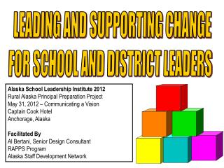 LEADING AND SUPPORTING CHANGE  FOR SCHOOL AND DISTRICT LEADERS