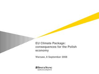 EU Climate Package:  consequences for the Polish economy Warsaw, 8 S eptember 2008