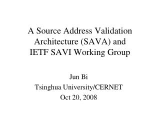 A Source Address Validation Architecture (SAVA) and  IETF SAVI Working Group