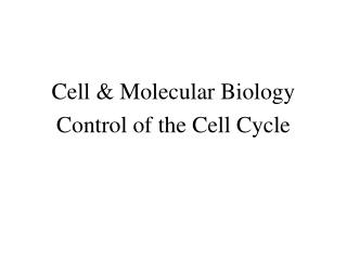 Cell & Molecular Biology Control of the Cell Cycle