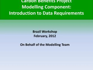 Carbon Benefits Project  Modelling Component: Introduction to Data Requirements