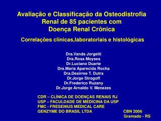 Dra.Vanda Jorgetti Dra.Rosa Moyses Dr.Luciano Duarte Dra.Maria Aparecida Rocha