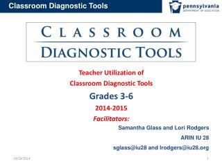 Teacher Utilization of  Classroom Diagnostic Tools Grades  3-6 2014-2015    Facilitators: