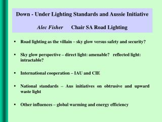 Down - Under Lighting Standards and Aussie Initiative Alec Fisher  Chair SA Road Lighting