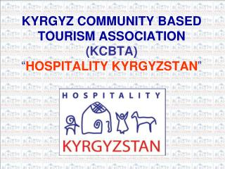 "KYRGYZ COMMUNITY BASED TOURISM ASSOCIATION  (KCBTA) "" HOSPITALITY KYRGYZSTAN """