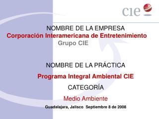 NOMBRE DE LA EMPRESA    Corporaci�n Interamericana de Entretenimiento         Grupo CIE