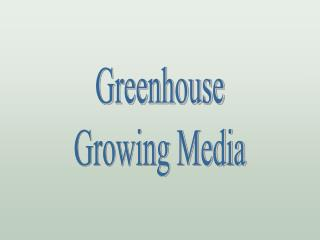 Greenhouse Growing Media