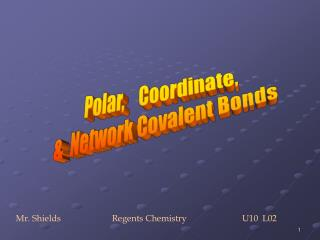Polar,    Coordinate, &  Network Covalent Bonds