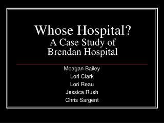 Whose Hospital? A Case Study of  Brendan Hospital
