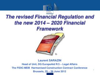 The  revised Financial Regulation and the new 2014 � 2020 Financial Framework Laurent SARAZIN