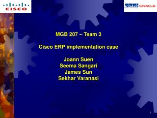MGB 207   Team 3   Cisco ERP implementation case  Joann Suen Seema Sangari James Sun Sekhar Varanasi