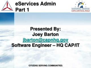 Presented By: Joey Barton jbarton@capnhq Software Engineer – HQ CAP/IT