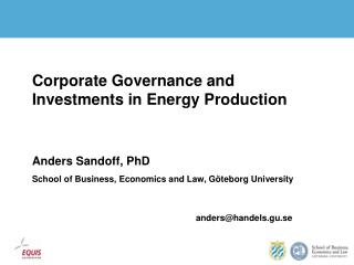 Corporate Governance and Investments in Energy Production Anders Sandoff, PhD
