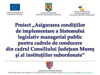 Proiect finanţat prin: PROGRAMUL OPERAŢIONAL DEZVOLTAREA CAPACITĂŢII ADMINISTRATIVE