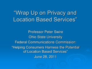 � Wrap Up on Privacy and Location Based Services �
