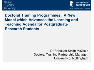 Dr Rebekah Smith McGloin Doctoral Training Partnership Manager, University of Nottingham