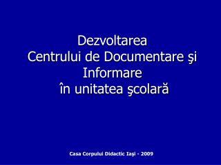 Dezvoltarea  Centr ul ui de Documentare  şi Informare  în unitatea şcolară