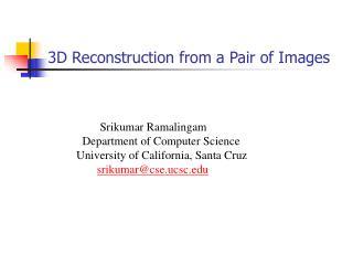 Srikumar Ramalingam        Department of Computer Science      University of California, Santa Cruz             srikumar
