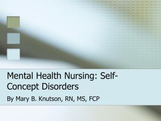 Mental Health Nursing: Self-Concept Disorders