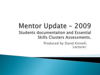 Mentor Update – 2009  Students documentation and Essential Skills Clusters Assessments.