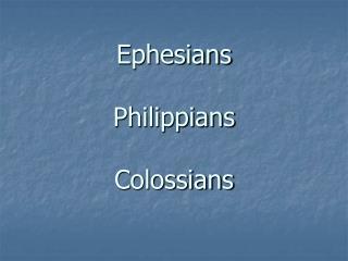 Ephesians Philippians Colossians