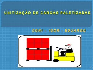 UNITIZA��O DE CARGAS PALETIZADAS DORI � IGOR - EDUARDO