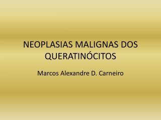 NEOPLASIAS MALIGNAS DOS QUERATINÓCITOS