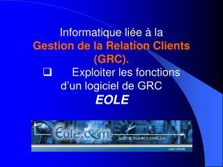 Informatique liée à la  Gestion de la Relation Clients (GRC).