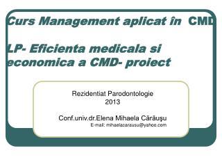 Curs  Management  aplicat  în   CMD LP- Eficienta medicala si economica a CMD- proiect