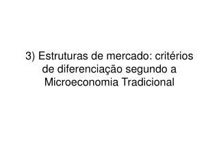 3) Estruturas de mercado: crit�rios de diferencia��o segundo a Microeconomia Tradicional