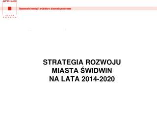 STRATEGIA ROZWOJU MIASTA ŚWIDWIN NA LATA 2014-2020