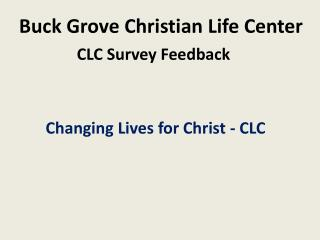 Buck Grove Christian Life Center CLC Survey Feedback  Changing Lives for Christ - CLC
