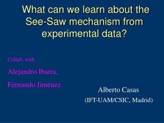 What can we learn about the  See-Saw mechanism from experimental data?