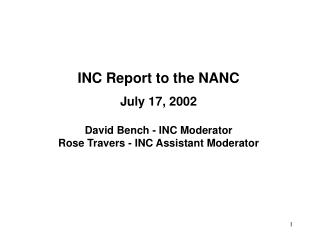 INC Report to the NANC July 17, 2002 David Bench - INC Moderator