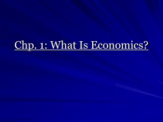 Chp. 1: What Is Economics?