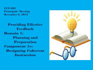 CFN 609 Principals' Meeting  December 6,  2012 Providing Effective Feedback  Domain 1: