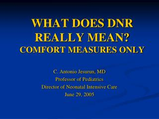 WHAT DOES DNR REALLY MEAN? COMFORT MEASURES ONLY