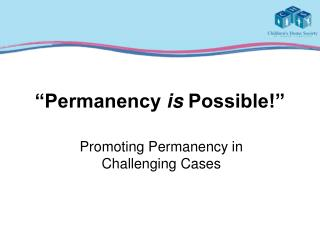 """Permanency  is  Possible!"""