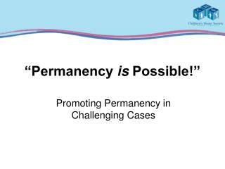 �Permanency  is  Possible!�