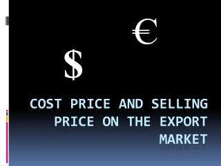 COST PRICE AND SELLING PRICE ON THE EXPORT MARKET