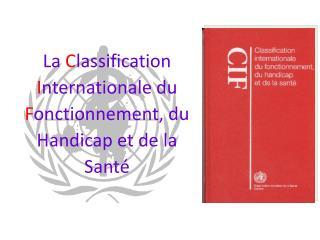 La  C lassification  I nternationale du  F onctionnement, du Handicap et de la Santé