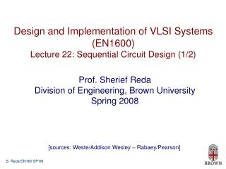 Design and Implementation of VLSI Systems (EN1600) Lecture 22: Sequential Circuit Design (1/2)