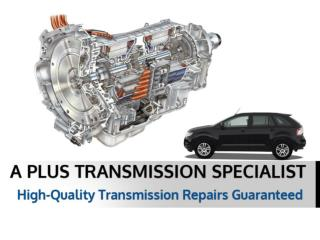 A Plus Transmission Specialist - Guaranteed Transmission Rep