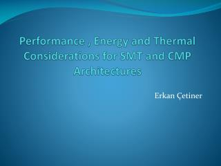 Performance , Energy and Thermal Considerations for SMT and CMP Architectures