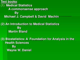 Text books : Medical Statistics           A commonsense approach                 By
