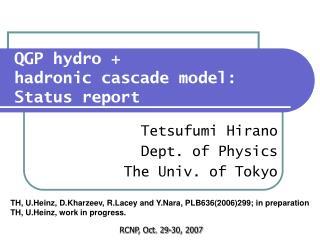 QGP hydro +  hadronic cascade model:  Status report